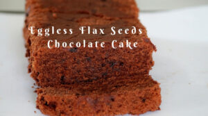 Eggless Chocolate Cake – flax egg chocolate cake – Eggless Flaxseed Chocolate Cake