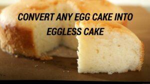 Convert Egg Cake Into Eggless Cake – Eggless Sponge Cake Recipe