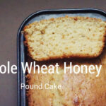 Whole Wheat Honey Pound Cake Recipe- Honey Wheat Cake