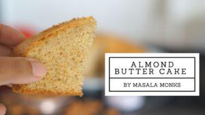 Almond Butter Cake | Masala Monk