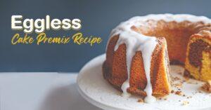 Cake Premix Recipe – Eggless Vanilla Sponge Cake Premix recipe